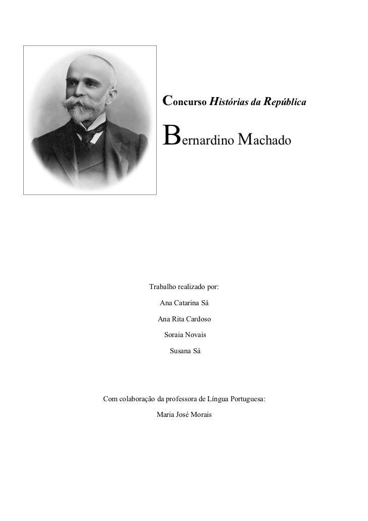 Concurso Histórias da República                  Bernardino Machado              Trabalho realizado por:                 A...