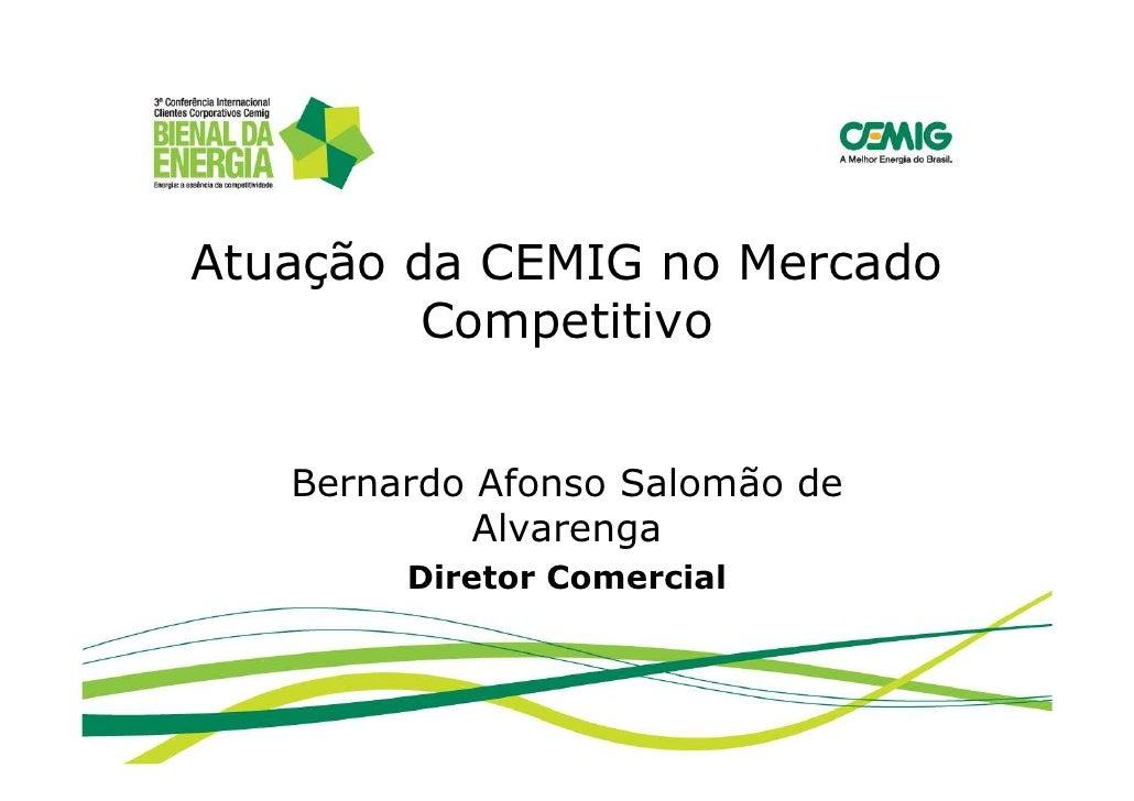 Palestra: Atuação da Cemig no Mercado Competitivo. Palestrante: Bernardo Afonso Salomão de Alvarega