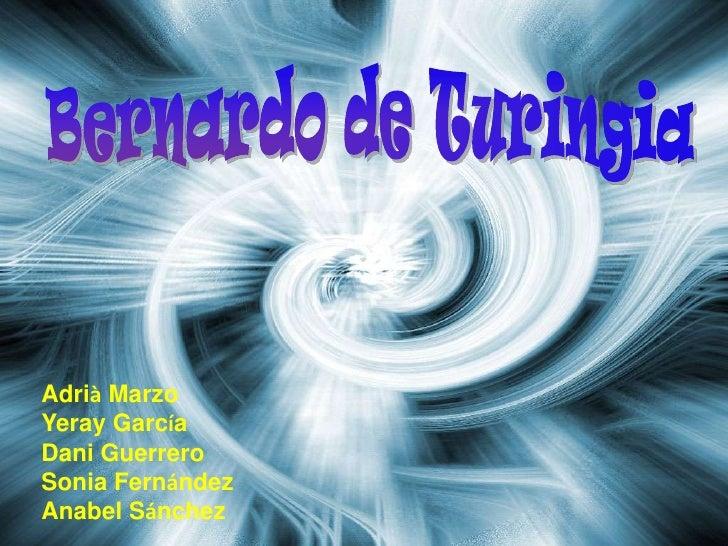 Bernardo de Turingia<br />Adrià Marzo<br />Yeray García<br />Dani Guerrero<br />Sonia Fernández<br />Anabel Sánchez   <br />