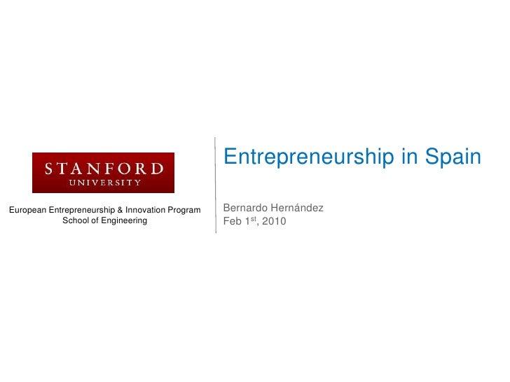 Entrepreneurship in Spain<br />Bernardo Hernández<br />Feb 1st, 2010<br />European Entrepreneurship & Innovation Program<b...