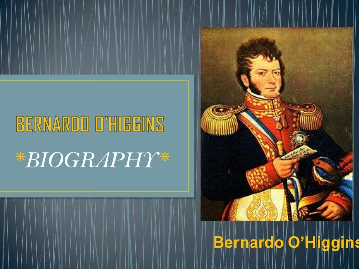 *BIOGRAPHY*              Bernardo O'Higgins