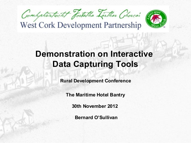 Demonstration on Interactive   Data Capturing Tools     Rural Development Conference       The Maritime Hotel Bantry      ...