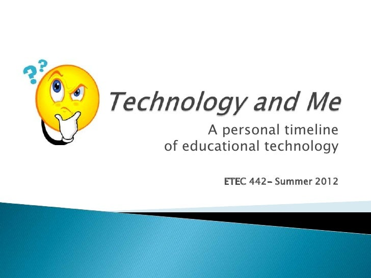 A personal timelineof educational technology        ETEC 442- Summer 2012
