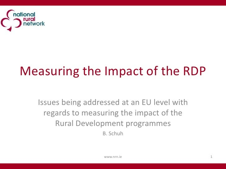 Measuring the Impact of the RDP<br />Issues being addressed at an EU level with regards to measuring the impact of the Rur...