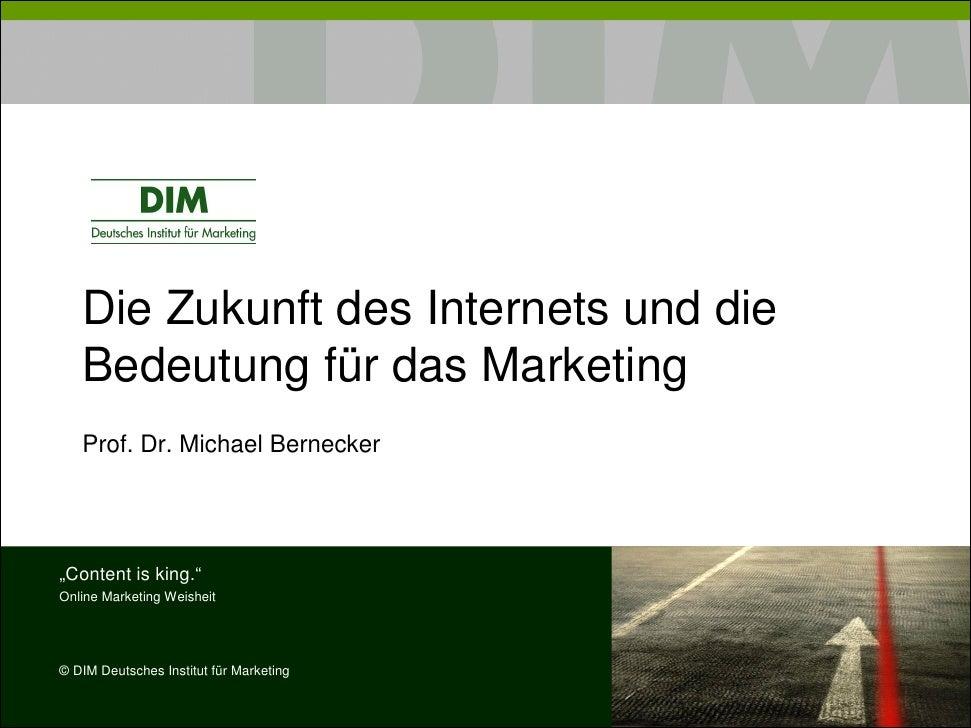 """Die Zukunft des Internets und die    Bedeutung für das Marketing    Prof. Dr. Michael Bernecker     """"Content is king."""" Onl..."""