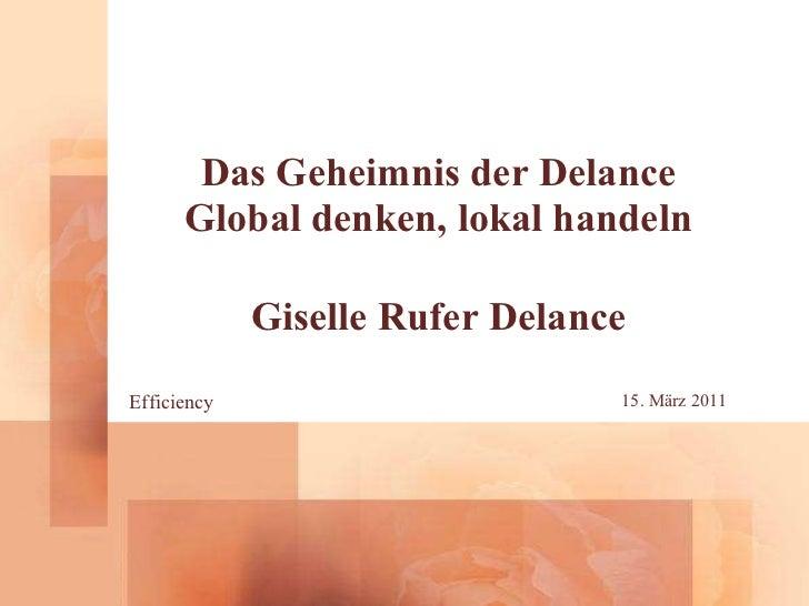 Das Geheimnis der Delance Global denken, lokal handeln Giselle Rufer Delance Efficiency 15. März 2011