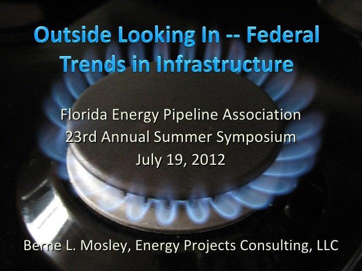 Florida Energy Pipeline Association      23rd Annual Summer Symposium                July 19, 2012Berne L. Mosley, Energy ...