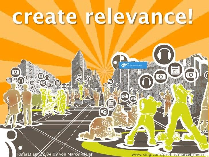 create relevance!     Referat am 22.04.09 von Marcel Meier   www.xing.com/profile/marcel_meier
