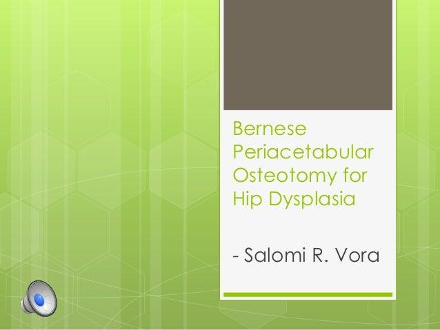 Bernese Periacetabular Osteotomy for Hip Dysplasia - Salomi R. Vora
