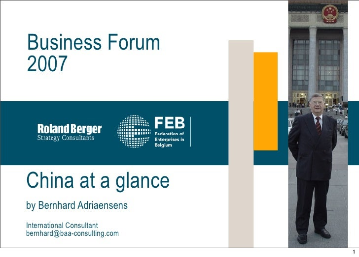 Business Forum 2007     China at a glance by Bernhard Adriaensens International Consultant bernhard@baa-consulting.com    ...