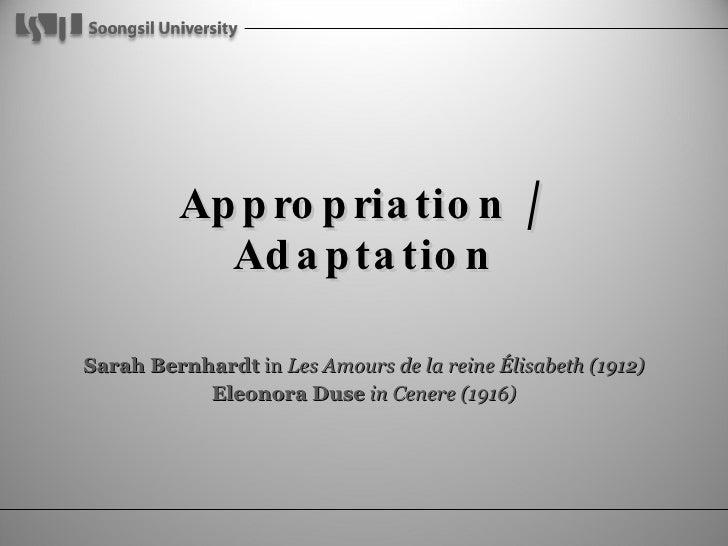 Appropriation / Adaptation Sarah Bernhardt  in  Les Amours de la reine Élisabeth (1912) Eleonora Duse   in Cenere (1916)