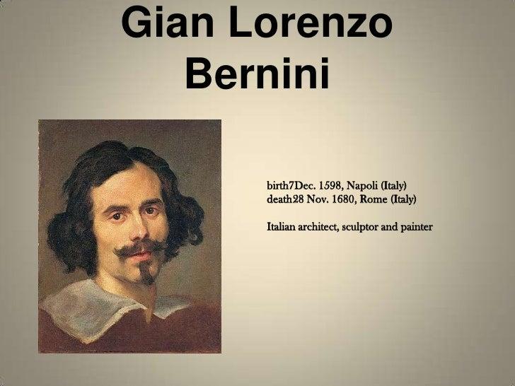 Gian Lorenzo    Bernini        birth7Dec. 1598, Napoli (Italy)       death28 Nov. 1680, Rome (Italy)        Italian archit...