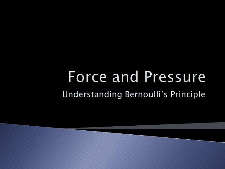 Force and Pressure<br />Understanding Bernoulli's Principle<br />