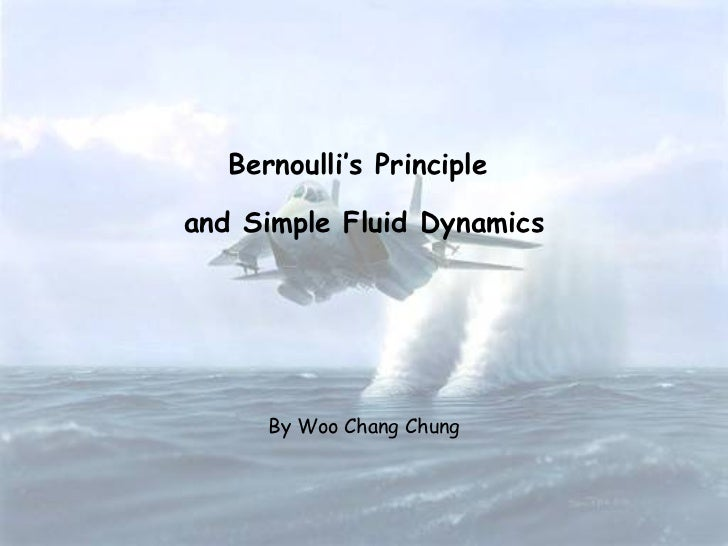 By Woo Chang Chung Bernoulli's Principle  and Simple Fluid Dynamics