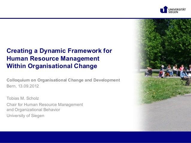Creating a Dynamic Framework forHuman Resource ManagementWithin Organisational ChangeColloquium on Organisational Change a...