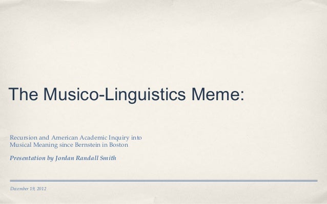 The Musico-Linguistics Meme:Recursion and American Academic Inquiry intoMusical Meaning since Bernstein in BostonPresentat...