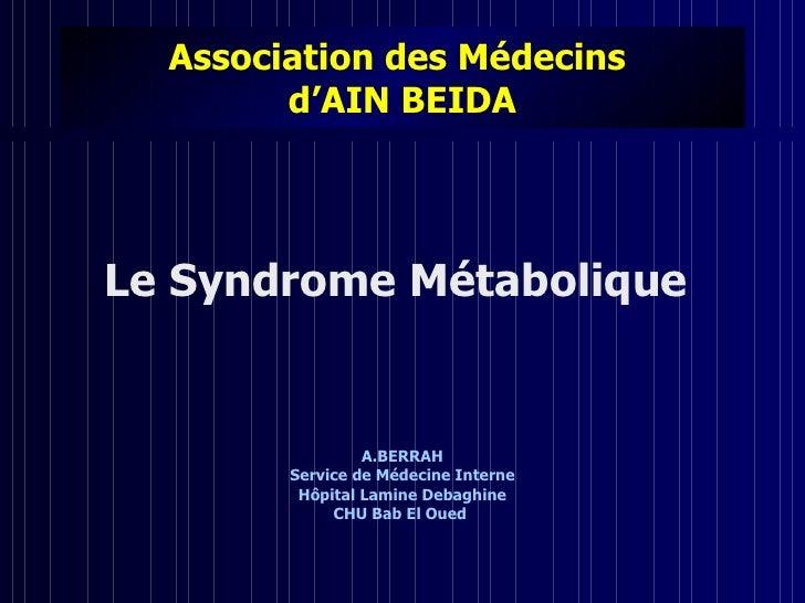 Association des Médecins         d'AIN BEIDA     Le Syndrome Métabolique                    A.BERRAH         Service de Mé...