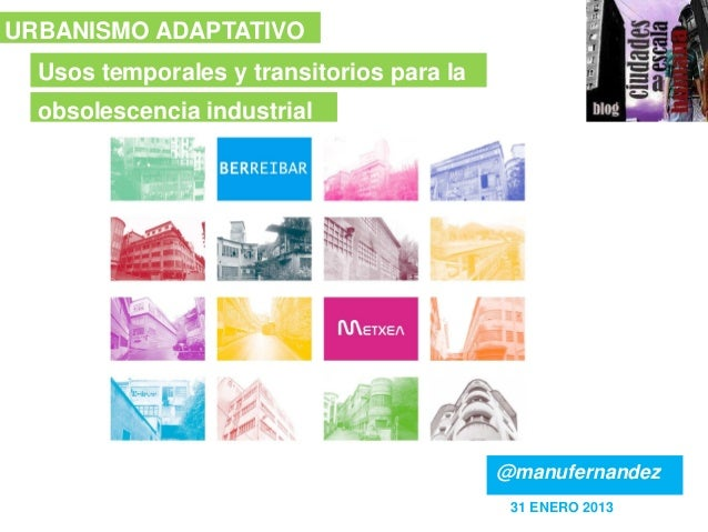 URBANISMO ADAPTATIVO  Usos temporales y transitorios para la  obsolescencia industrial                                    ...