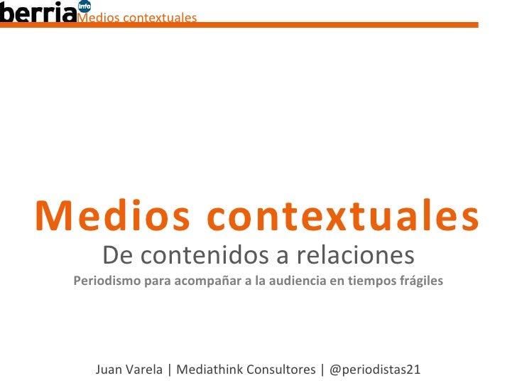 Medios contextualesMedios contextuales     De contenidos a relaciones Periodismo para acompañar a la audiencia en tiempos ...
