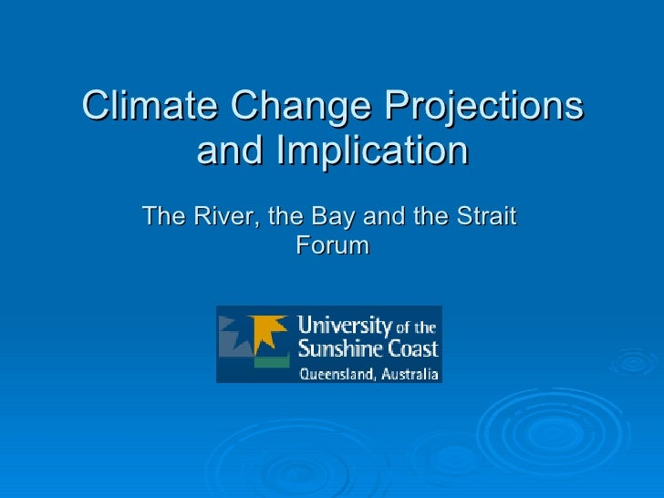 Climate Change Projections and Implication The River, the Bay and the Strait  Forum