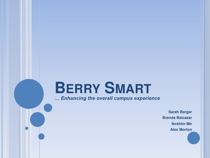 Berry Smart<br />… Enhancing the overall campus experience<br />Sarah Berger<br />Brenda Balcazar<br />Ibrahim Mir<br />Al...