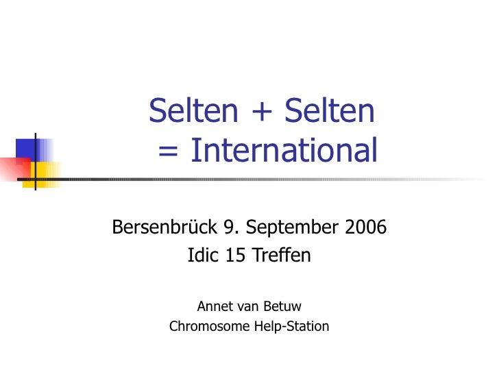 Selten + Selten  = International Bersenbrück 9. September 2006 Idic  15 Treffen Annet van Betuw Chromosome Help-Station