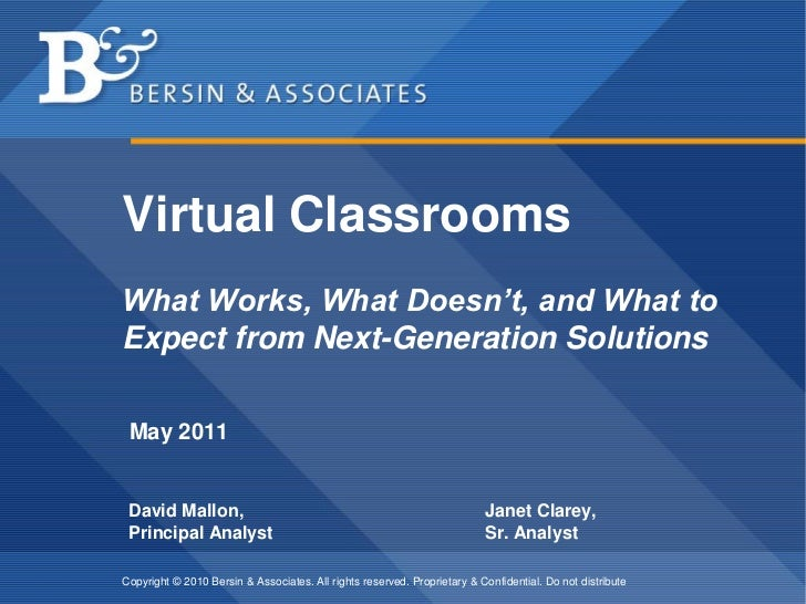 Virtual ClassroomsWhat Works, What Doesn't, and What toExpect from Next-Generation Solutions May 2011 David Mallon,       ...