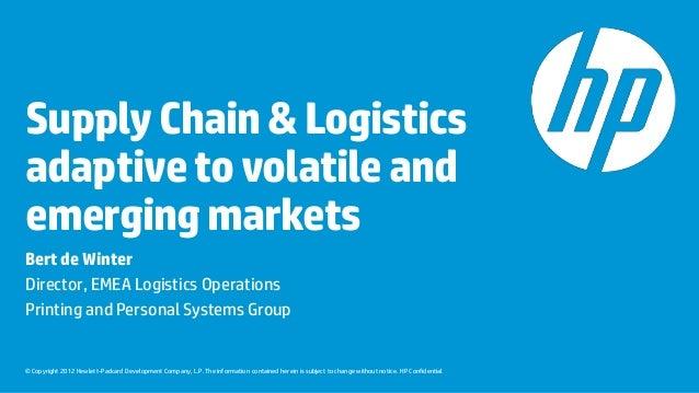 Supply Chain & Logisticsadaptive to volatile andemerging marketsBert de WinterDirector, EMEA Logistics OperationsPrinting ...