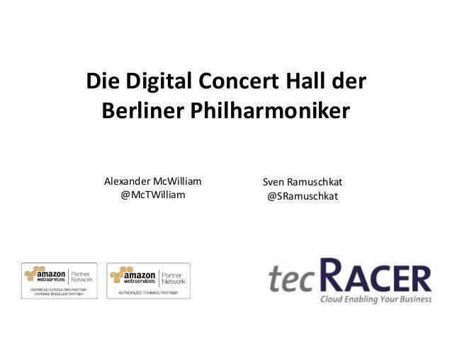 Die Digital Concert Hall der Berliner Philharmoniker Alexander McWilliam @McTWilliam  Sven Ramuschkat @SRamuschkat