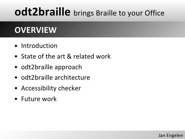 <ul><li>Introduction </li></ul><ul><li>State of the art & related work </li></ul><ul><li>odt2braille approach </li></ul><u...