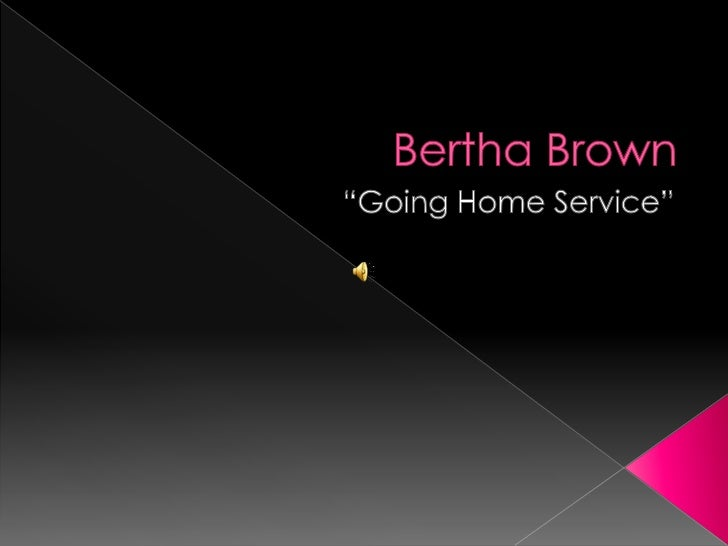 "Bertha Brown <br />""Going Home Service""<br />"