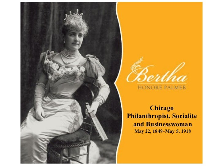 Chicago  Philanthropist, Socialite  and Businesswoman May 22, 1849–May 5, 1918