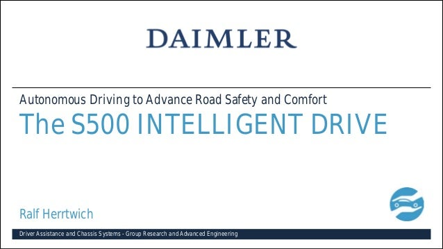 Autonomous Driving to Advance Road Safety and Comfort  The S500 INTELLIGENT DRIVE Ralf Herrtwich Driver Assistance and Cha...