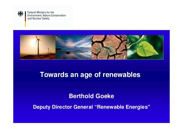 "Towards an age of renewables             Berthold GoekeDeputy Director General ""Renewable Energies"""