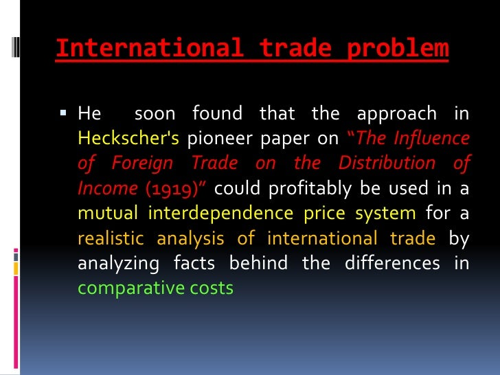 heckscher ohlin thesis 215 heckscher–ohlin theory 9 216 country similarity (staffan burenstam, 1961) 10 217 product life cycle (raymond vernon (1966)) 10 218 intra- industry trade (grubel and lloyd (1971)) 11 219 increasing returns to scale and network effects (paul krugman (1979)) 11 2110 gravity model 12.