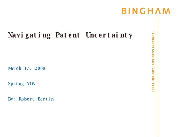 Navigating Patent Uncertainty March 17, 2008 Spring VON By: Robert Bertin