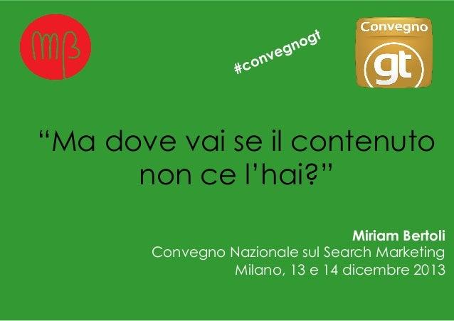 """""""Ma dove vai se il contenuto non ce l'hai?"""" Miriam Bertoli Convegno Nazionale sul Search Marketing Milano, 13 e 14 dicembr..."""