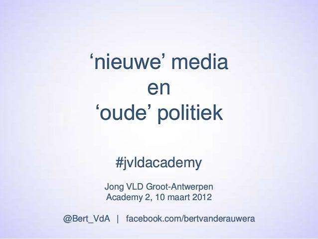 'nieuwe' media           en      'oude' politiek           #jvldacademy        Jong VLD Groot-Antwerpen        Academy 2, ...