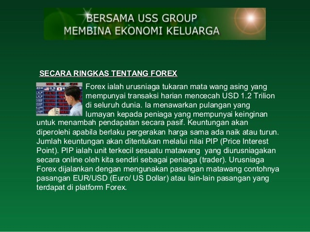 SECARA RINGKAS TENTANG FOREX                Forex ialah urusniaga tukaran mata wang asing yang                mempunyai tr...