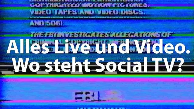 1 Alles Live und Video. Wo steht Social TV?