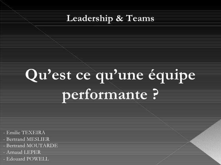 Leadership & Teams - Emilie TEXEIRA - Bertrand MESLIER - Bertrand MOUTARDE - Arnaud LEPER - Edouard POWELL  Qu'est ce qu'u...