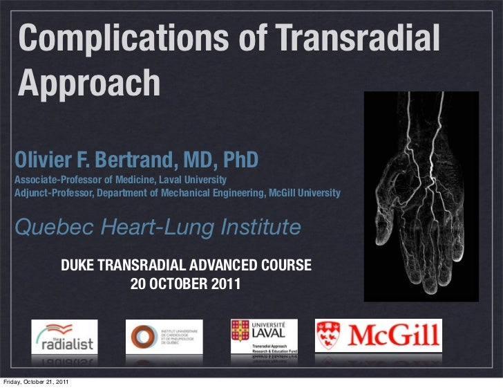 Complications of Transradial     Approach    Olivier F. Bertrand, MD, PhD    Associate-Professor of Medicine, Laval Univer...