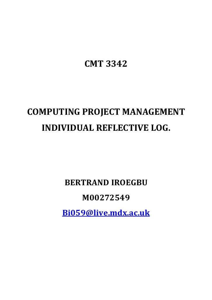CMT 3342<br />COMPUTING PROJECT MANAGEMENT<br />INDIVIDUAL REFLECTIVE LOG.<br />BERTRAND IROEGBU<br />M00272549<br />Bi059...