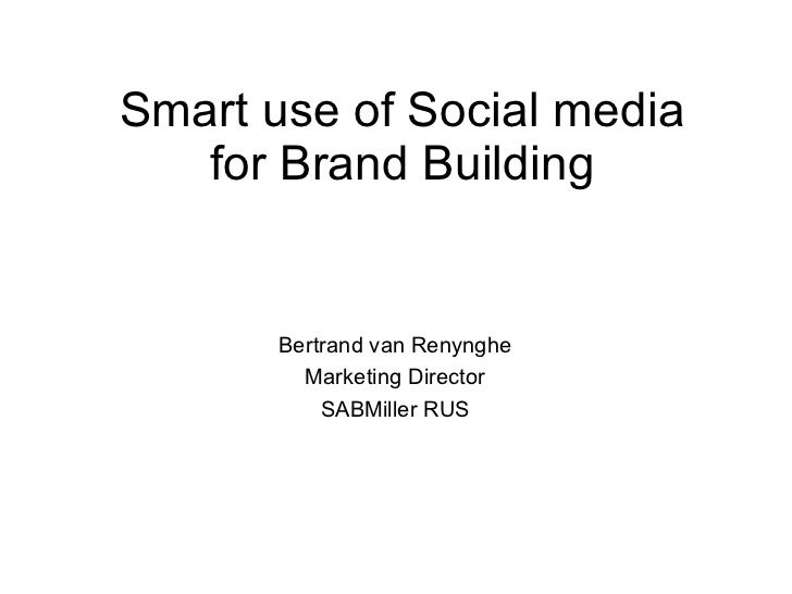Smart use of Social media for Brand Building Bertrand van Renynghe Marketing Director SABMiller RUS