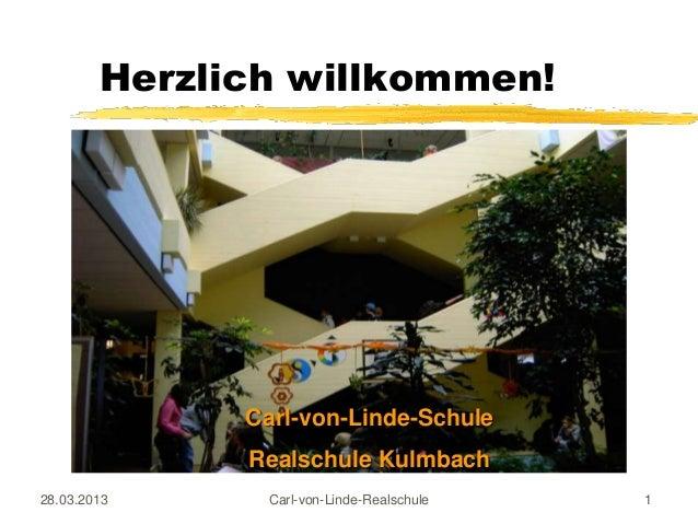 Herzlich willkommen!              Carl-von-Linde-Schule              Realschule Kulmbach28.03.2013     Carl-von-Linde-Real...