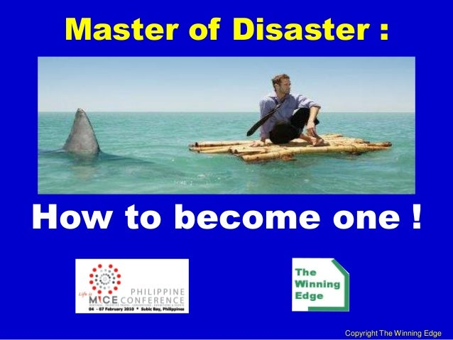 Master of Disaster :How to become one !                  Copyright The Winning Edge