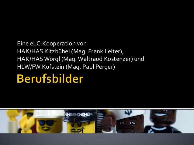 Eine eLC-Kooperation vonHAK/HAS Kitzbühel (Mag. Frank Leiter),HAK/HAS Wörgl (Mag. Waltraud Kostenzer) undHLW/FW Kufstein (...