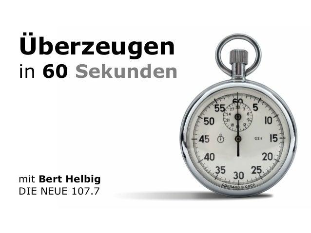 Überzeugenin 60 Sekundenmit Bert HelbigDIE NEUE 107.7