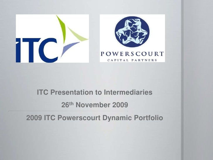 ITC Presentation to Intermediaries<br />26th November 2009<br />2009 ITC Powerscourt Dynamic Portfolio<br />