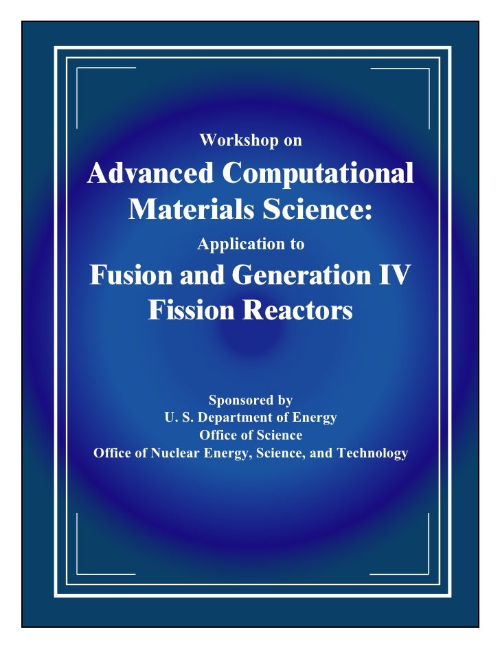 Workshop on  Advanced Computational   Materials Science:                 Application to Fusion and Generation IV     Fissi...